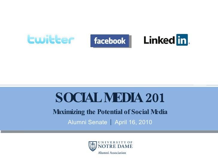 SOCIAL MEDIA 201 Maximizing the Potential of Social Media Alumni Senate  |  April 16, 2010
