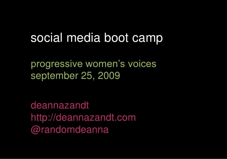 social media boot camp<br />progressive women's voices<br />september 25, 2009<br />deannazandt<br />http://deannazandt.co...
