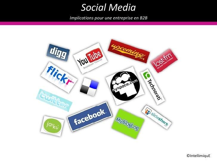 Social  Media Implications pour  une   entreprise  en B2B  ©IntellimiquE