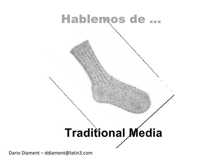 Hablemos de … Traditional Media Dario Diament – ddiament@latin3.com