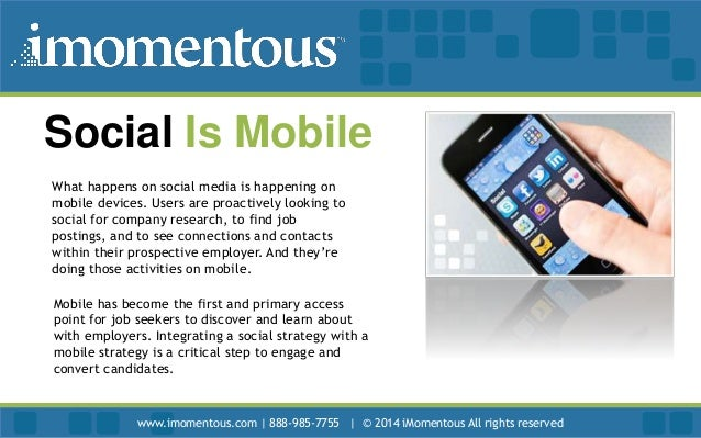 Social Is Mobile What happens on social media is happening on mobile devices. Users are proactively looking to social for ...