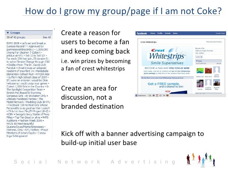 How do I grow my group/page if I am not Coke? Create a reason for users to become a fan and keep coming back i.e. win priz...
