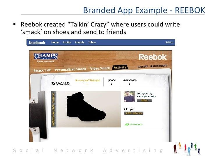 "<ul><li>Reebok created ""Talkin' Crazy"" where users could write 'smack' on shoes and send to friends </li></ul>Branded App ..."