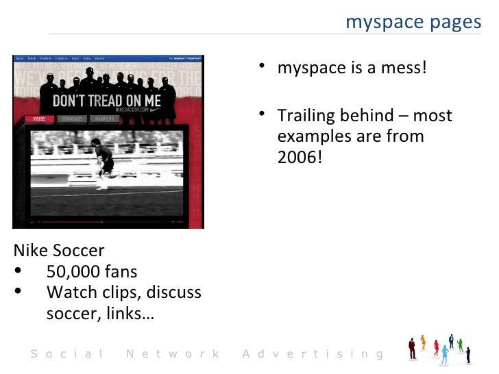 <ul><li>Nike Soccer </li></ul><ul><li>50,000 fans </li></ul><ul><li>Watch clips, discuss soccer, links… </li></ul><ul><li>...