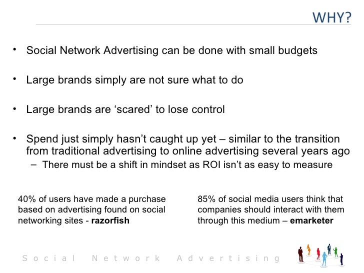 <ul><li>Social Network Advertising can be done with small budgets </li></ul><ul><li>Large brands simply are not sure what ...