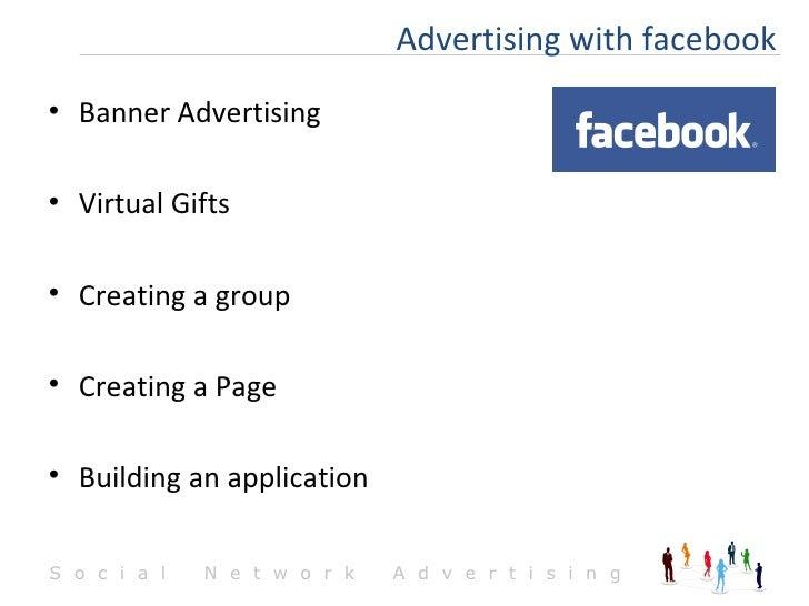 <ul><li>Banner Advertising </li></ul><ul><li>Virtual Gifts </li></ul><ul><li>Creating a group </li></ul><ul><li>Creating a...