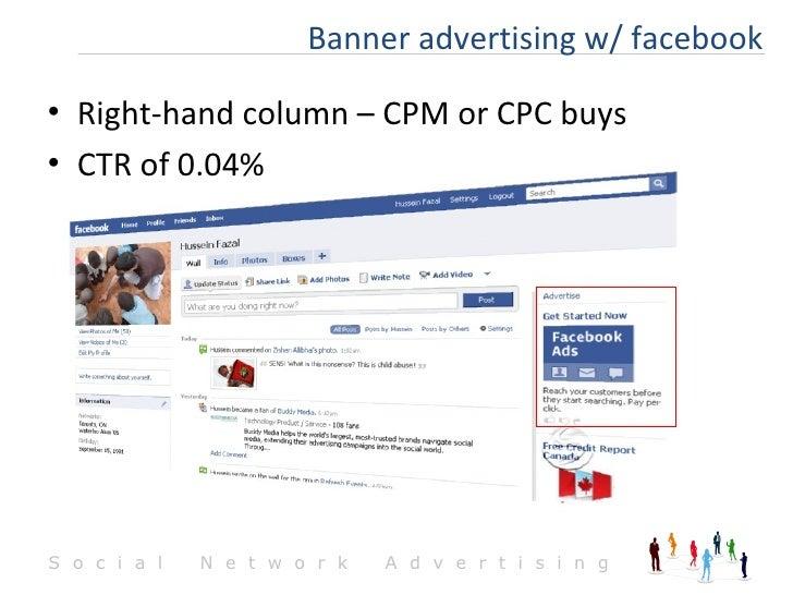 <ul><li>Right-hand column – CPM or CPC buys </li></ul><ul><li>CTR of 0.04%  </li></ul>Banner advertising w/ facebook