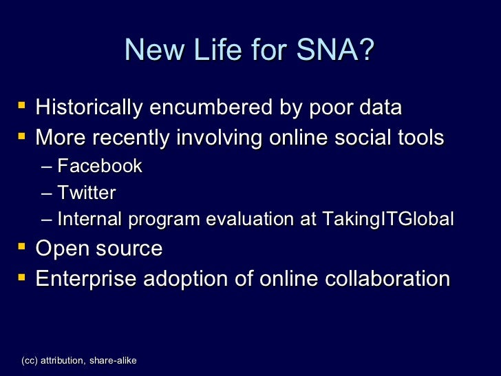 New Life for SNA?  Historically encumbered by poor data  More recently involving online social tools      – Facebook    ...