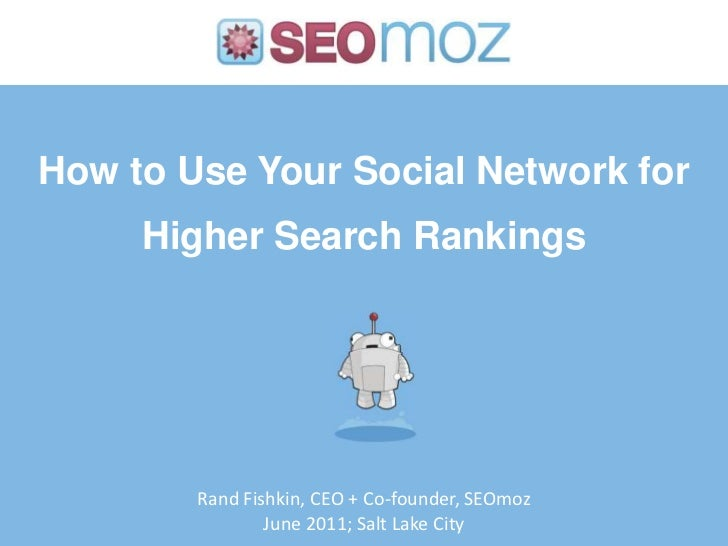 How to Use Your Social Network for Higher Search Rankings<br />Rand Fishkin, CEO + Co-founder, SEOmoz<br />June 2011; Salt...