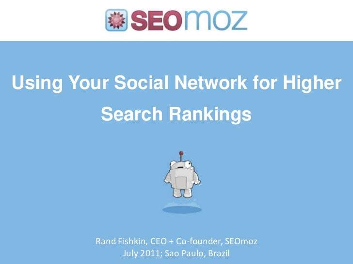 Using Your Social Network for Higher Search Rankings<br />Rand Fishkin, CEO + Co-founder, SEOmoz<br />July 2011; Sao Paulo...