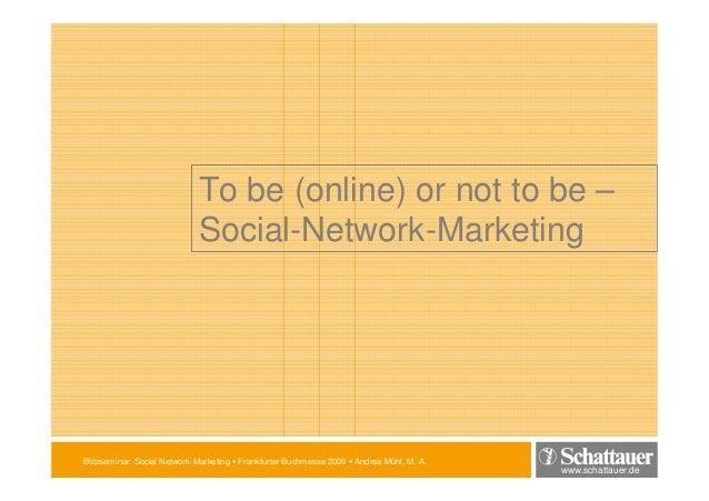 www.schattauer.de Blitzseminar: Social Network-Marketing • Frankfurter Buchmesse 2009 • Andrea Mühl, M. A. To be (online) ...