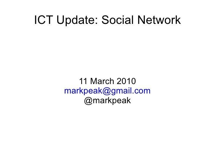 ICT Update: Social Network 11 March 2010 [email_address] @markpeak