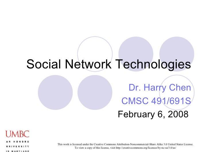 Social Network Technologies Dr. Harry Chen CMSC 491/691S February 6, 2008
