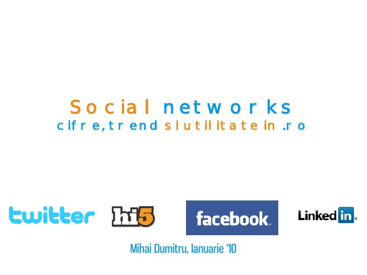 Social networks cifre, trend si utilitate in .ro              Mihai Dumitru, Ianuarie '10