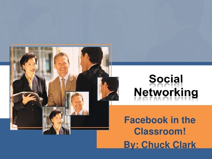 Social Networking<br />Facebook in the Classroom!<br />By: Chuck Clark<br />