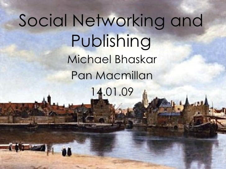 Social Networking and Publishing Michael Bhaskar Pan Macmillan 14.01.09