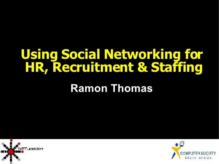 <ul><ul><li>Using Social Networking for HR, Recruitment & Staffing </li></ul></ul><ul><ul><li>Ramon Thomas </li></ul></ul>