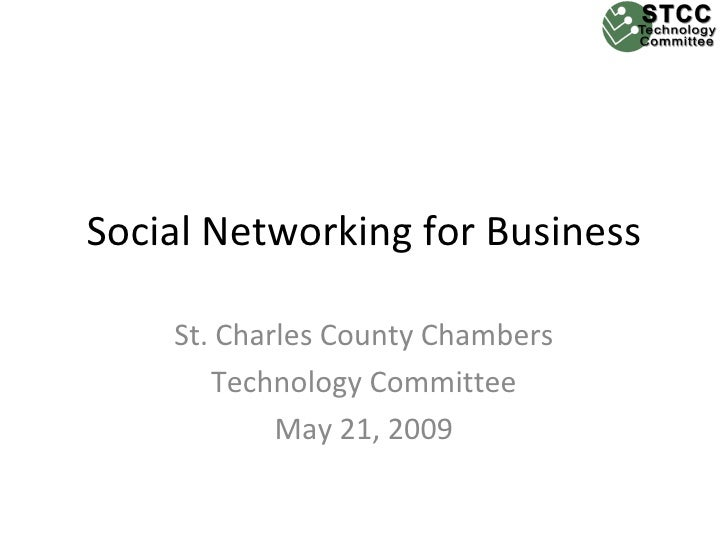 Social Networking for Business      St. Charles County Chambers        Technology Committee             May 21, 2009