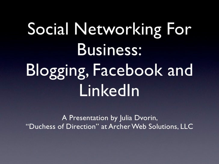 "Social Networking For        Business: Blogging, Facebook and        LinkedIn           A Presentation by Julia Dvorin, ""D..."