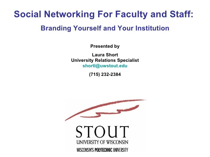 Social Networking For Faculty and Staff:  Branding Yourself and Your Institution Presented by Laura Short University Relat...