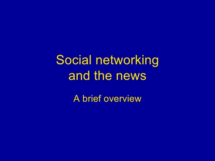 Social networking and the news A brief overview
