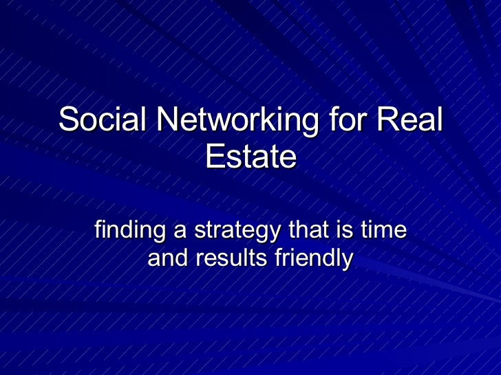 Social Networking for Real Estate finding a strategy that is time and results friendly