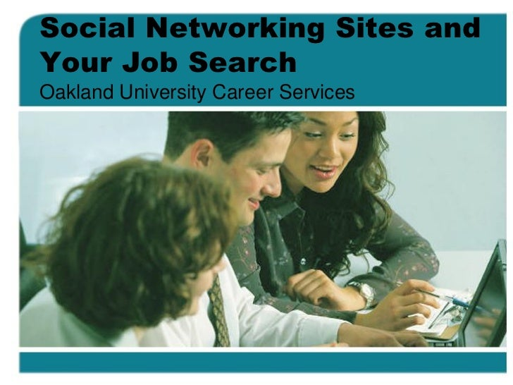 Social Networking Sites and Your Job Search Oakland University Career Services