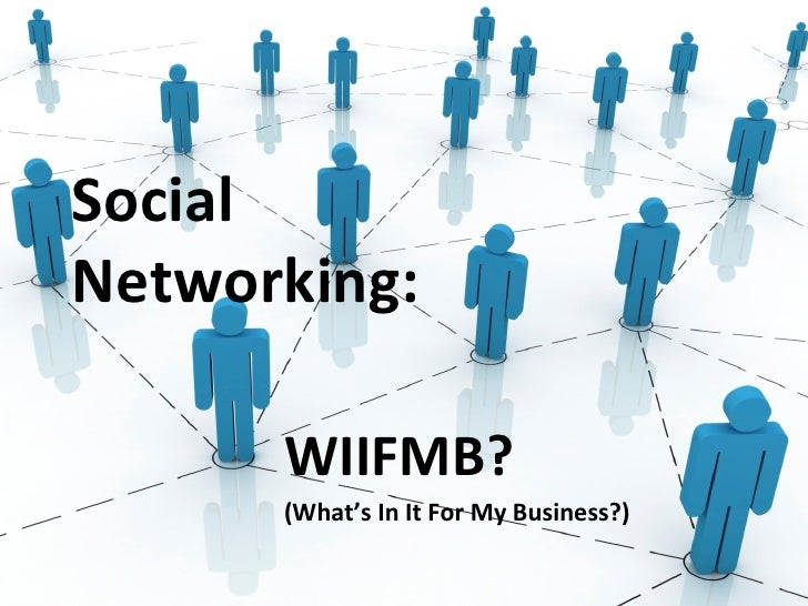 Social Networking: WIIFMB? (What's In It For My Business?)