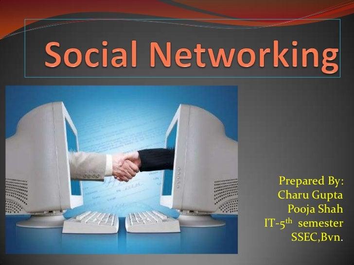 Social Networking<br />Prepared By:<br />Charu Gupta<br />Pooja Shah<br />IT-5th  semester<br />SSEC,Bvn. <br />