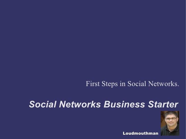 Social Networks Business Starter <ul><ul><li>First Steps in Social Networks. </li></ul></ul>