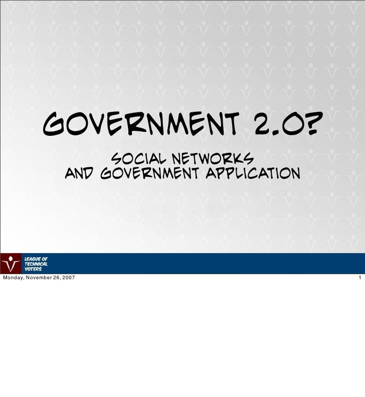 Government 2.0?                           Social Networks                      and Government Application     Monday, Nove...