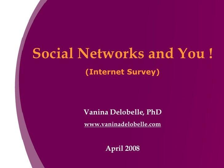 Social Networks and You ! (Internet Survey) Vanina Delobelle, PhD www.vaninadelobelle.com April 2008