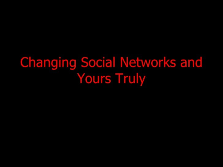 Changing Social Networks and Yours Truly