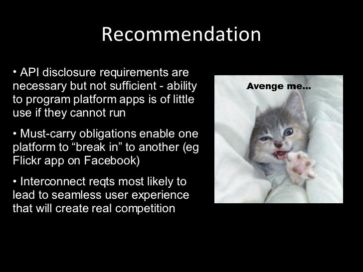 Recommendation <ul><li>API disclosure requirements are necessary but not sufficient - ability to program platform apps is ...