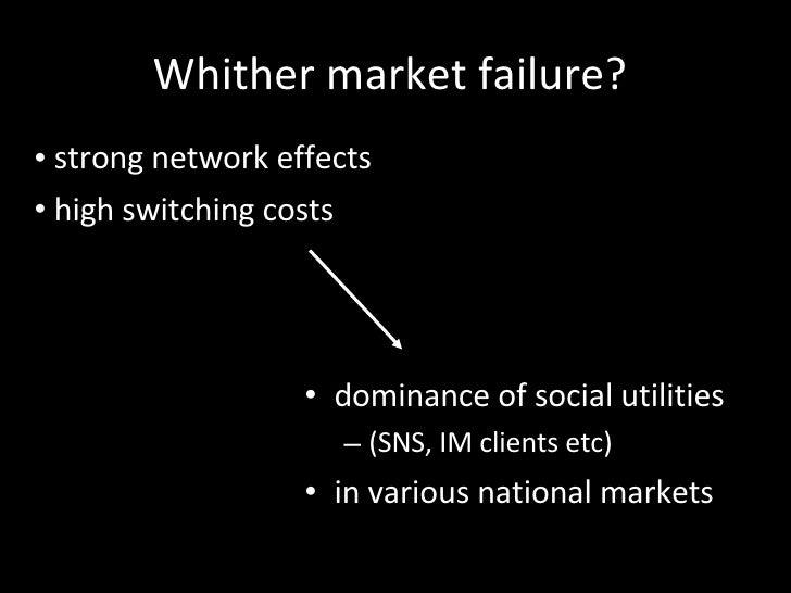 Whither market failure?  <ul><li>dominance of social utilities  </li></ul><ul><ul><li>(SNS, IM clients etc)  </li></ul></u...