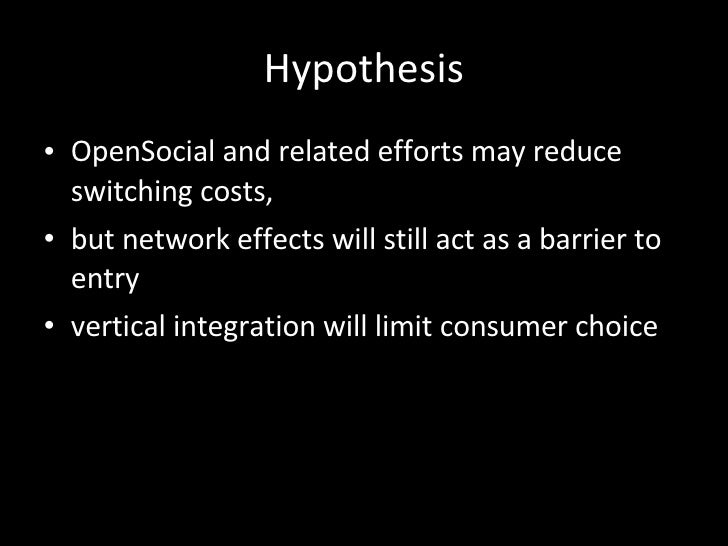 Hypothesis <ul><li>OpenSocial and related efforts may reduce switching costs,  </li></ul><ul><li>but network effects will ...