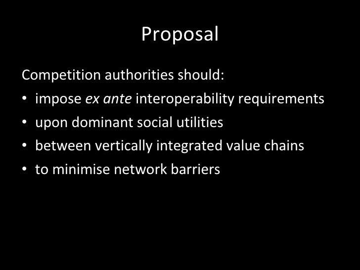 Proposal <ul><li>Competition authorities should:  </li></ul><ul><li>impose  ex ante  interoperability requirements  </li><...