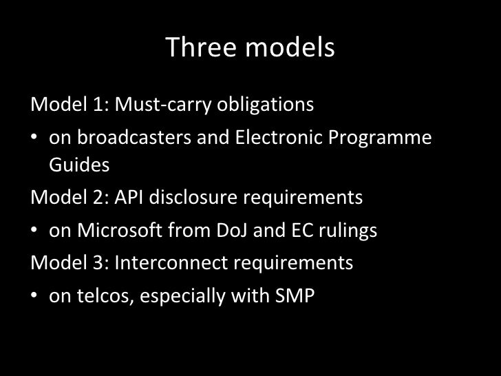 Three models <ul><li>Model 1: Must-carry obligations  </li></ul><ul><li>on broadcasters and Electronic Programme Guides  <...