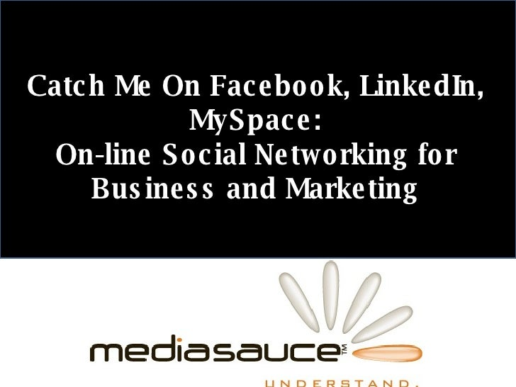 Catch Me On Facebook, LinkedIn, MySpace: On-line Social Networking for Business and Marketing