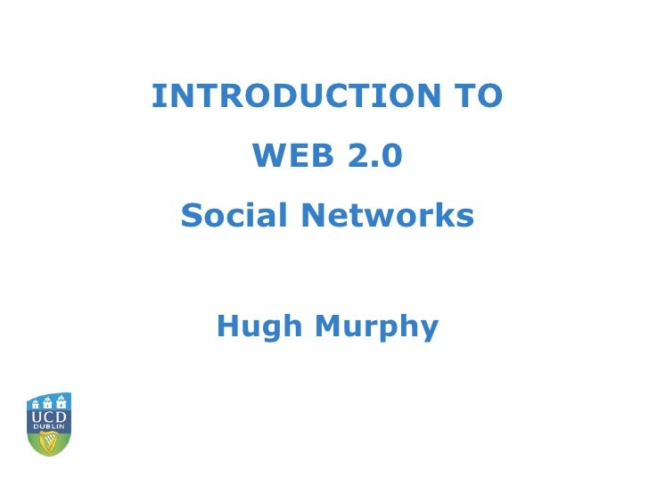INTRODUCTION TO WEB 2.0  Social Networks Hugh Murphy
