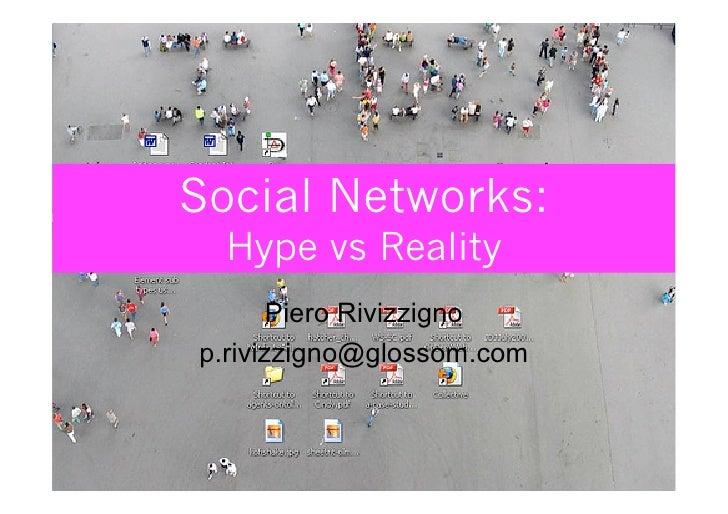 Social Networks:   Hype vs Reality        Piero Rivizzigno p.rivizzigno@glossom.com