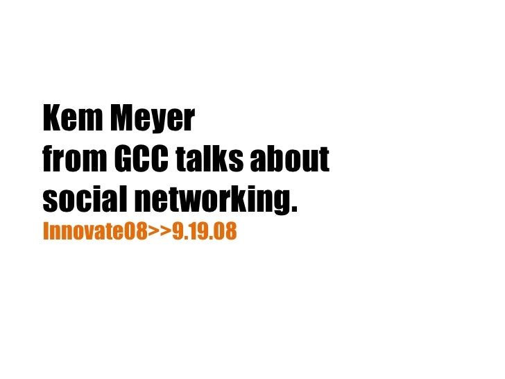 Kem Meyer from GCC talks about social networking. Innovate08>>9.19.08