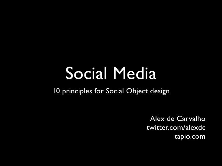 Social Media 10 principles for Social Object design                                  Alex de Carvalho                     ...