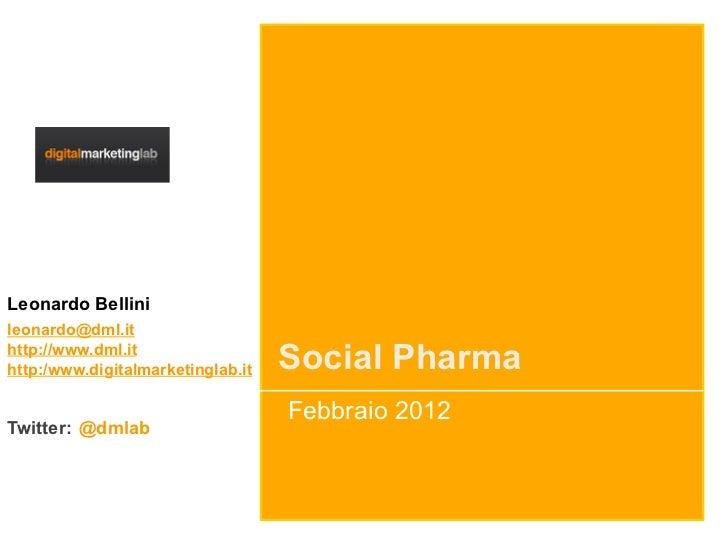 Leonardo Bellinileonardo@dml.ithttp://www.dml.ithttp:/www.digitalmarketinglab.it   Social Pharma                          ...