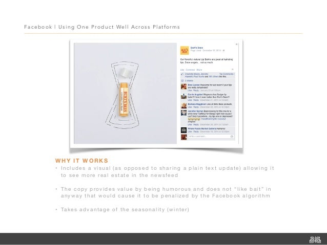 Facebook   Using One Product Well Across Platfor ms WHY IT WORKS • Includes a visual (as opposed to sharing a plain text u...