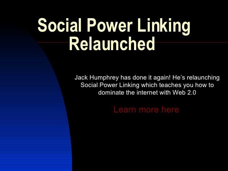 Social Power Linking Relaunched  Jack Humphrey has done it again! He's relaunching Social Power Linking which teaches you ...