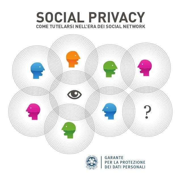 SOCIAL PRIVACYCOME TUTELARSI NELL'ERA DEI SOCIAL NETWORK