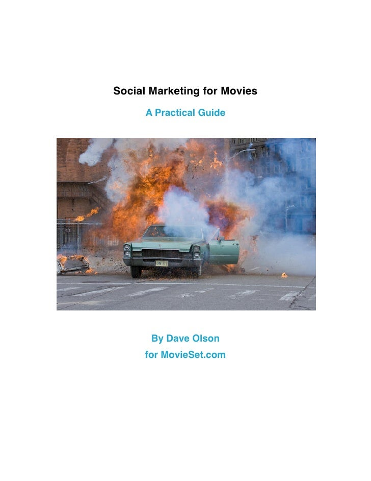 Social Marketing for Movies       A Practical Guide            By Dave Olson      for MovieSet.com
