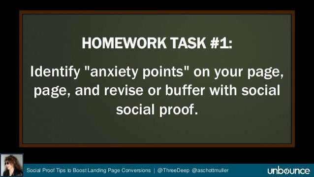 """HOMEWORK TASK #1:  Identify """"anxiety points"""" on your page,  page, and revise or buffer with social  social proof.  Social ..."""