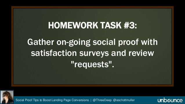 """HOMEWORK TASK #3:  Gather on-going social proof with  satisfaction surveys and review  """"requests"""".  Social Proof Tips to B..."""